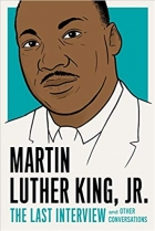 Martin Luther King, Jr. The Last Interview and Other Conversations (The Last Interview Series)