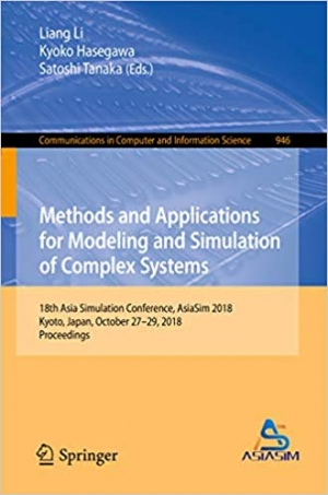 Download Methods and Applications for Modeling and Simulation of Complex Systems: 18th Asia Simulation Conference, AsiaSim 2018, Kyoto, Japan, October 27–29, 2018, ... Computer and Information Science Book 946) free book as pdf format
