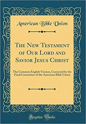 Download The New Testament of Our Lord and Savior Jesus Christ: The Common English Version, Corrected by the Final Committee of the American Bible Union (Classic Reprint) free book as pdf format
