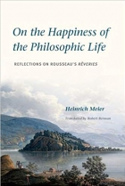 Book On the Happiness of the Philosophic Life: Reflections on Rousseau's Rêveries in Two Books free