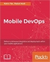 Book Mobile DevOps Deliver continuous integration and deployment within your mobile applications free