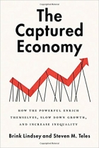 The Captured Economy How the Powerful Enrich Themselves, Slow Down Growth, and Increase Inequality