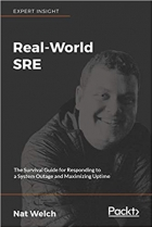 Book Real-World SRE The Survival Guide for Responding to a System Outage and Maximizing Uptime free