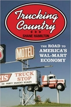 Book Trucking Country: The Road to America's Wal-Mart Economy (Politics and Society in Modern America) free
