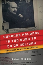 Book Comrade Haldane Is Too Busy to Go on Holiday: The Genius Who Spied for Stalin free