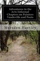 Book Adventures in the Arts Informal Chapters on Painters Vaudeville and Poets free