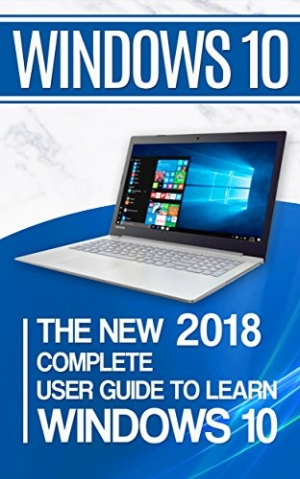 Download Windows 10: The New 2018 Complete User Guide to Learn Windows 10 free book as epub format