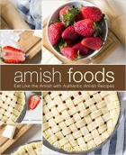 Amish Foods Eat Like the Amish with Authentic Amish Recipes