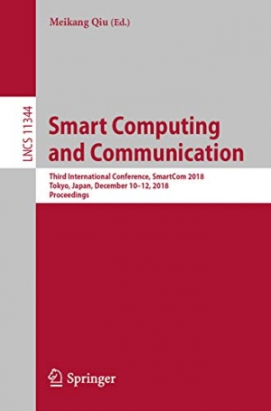 Download Smart Computing and Communication: Third International Conference, SmartCom 2018, Tokyo, Japan, December 10–12, 2018, Proceedings (Lecture Notes in Computer Science Book 11344) free book as pdf format
