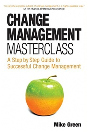 Download Change Management Masterclass: A Step by Step Guide to Successful Change Management free book as pdf format