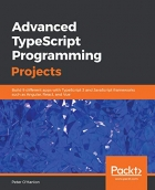 Book Advanced TypeScript Programming Projects: Build 9 different apps with TypeScript 3 and JavaScript frameworks such as Angular, React, and Vue free