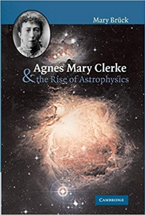 Download Agnes Mary Clerke and the rise of astrophysics free book as pdf format