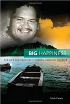 Big Happiness The Life and Death of a Modern Hawaiian Warrior.