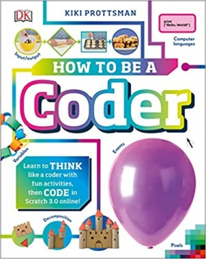 Download How to Be a Coder: Learn to Think like a Coder with Fun Activities, then Code in Scratch 3.0 Online free book as pdf format