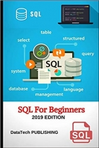 SQL: SQL for Beginners. Learn SQL Database Programming for Absolute Beginners, 2019 Edition.