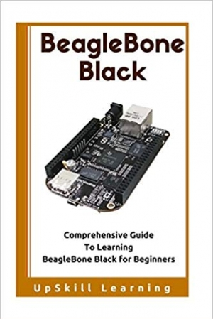 Download BeagleBone Black: Comprehensive Guide To Learning BeagleBone Black for Beginners free book as epub format