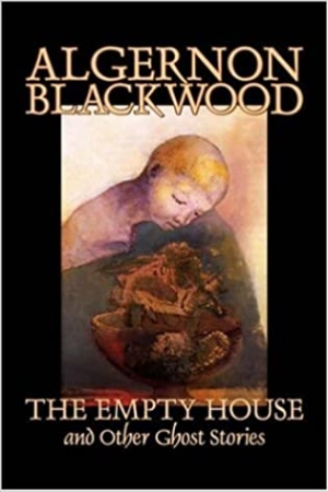 Download Algernon Blackwood: The Empty House and Other Ghost Stories free book as epub format