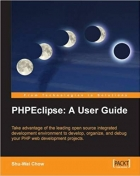 Book PHPEclipse: A User Guide: Take advantage of the leading open source integrated development environment to develop, organize, and debug your PHP web development projects. free