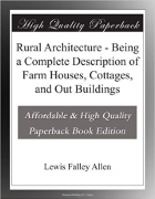 Rural Architecture - Being a Complete Description of Farm Houses, Cottages, and Out Buildings
