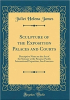 Book Sculpture of the Exposition Palaces and Courts: Descriptive Notes on the Art of the Statuary at the Panama-Pacific International Exposition, San Francisco (Classic Reprint) free