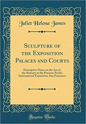Download Sculpture of the Exposition Palaces and Courts: Descriptive Notes on the Art of the Statuary at the Panama-Pacific International Exposition, San Francisco (Classic Reprint) free book as pdf format