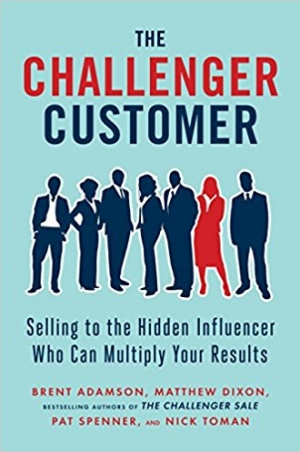 Download The Challenger Customer: Selling to the Hidden Influencer Who Can Multiply Your Results free book as epub format