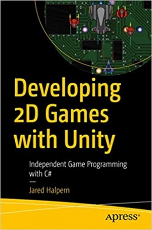 Download Developing 2D Games with Unity: Independent Game Programming with C# free book as pdf format