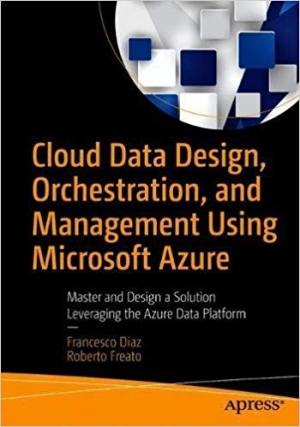 Download Cloud Data Design, Orchestration, and Management Using Microsoft Azure free book as pdf format