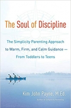 Book The Soul of Discipline: The Simplicity Parenting Approach to Warm, Firm, and Calm Guidance- From Toddlers to Teens free