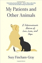 Book My Patients and Other Animals: A Veterinarian's Stories of Love, Loss, and Hope free