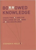 Book Borrowed Knowledge: Chaos Theory and the Challenge of Learning across Disciplines free