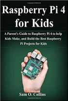 Raspberry Pi 4 for Kids: A Parent's Guide to Raspberry Pi 4 to help Kids Make, and Build the Best Raspberry Pi Projects for Kids
