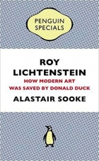 Roy Lichtenstein: How Modern Art Was Saved by Donald Duck (Penguin Specials)
