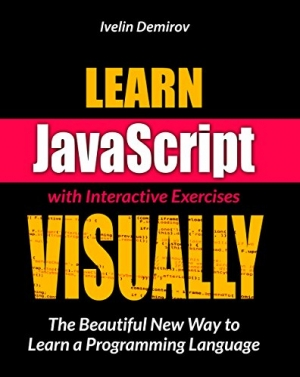 Download Learn JavaScript VISUALLY with Interactive Exercises: The Beautiful New Way to Learn a Programming Language free book as pdf format
