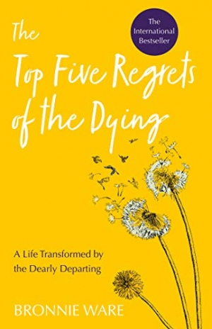 Download Top Five Regrets of the Dying: A Life Transformed by the Dearly Departing free book as epub format