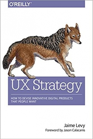Download UX Strategy: How to Devise Innovative Digital Products that People Want free book as pdf format