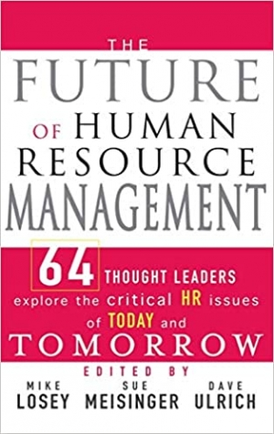 Download The Future of Human Resource Management: 64 Thought Leaders Explore the Critical HR Issues of Today and Tomorrow free book as pdf format