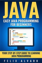 Book JAVA: Easy Java Programming for Beginners, Your Step-By-Step Guide to Learning Java Programming (Java Series) free