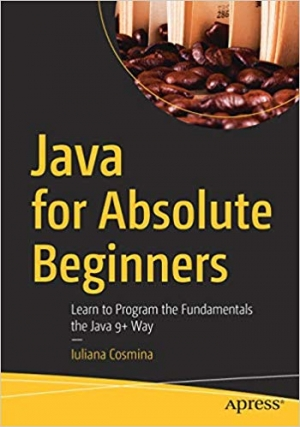 Download Java for Absolute Beginners: Learn to Program the Fundamentals the Java 9+ Way free book as pdf format