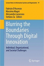 Blurring the Boundaries Through Digital Innovation: Individual, Organizational, and Societal Challenges (Lecture Notes in Information Systems and Organisation Book 19)