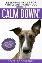 Book Calm Down!: Step-by-Step to a Calm, Relaxed, and Brilliant Family Dog (Essential Skills for a Brilliant Family Dog) free