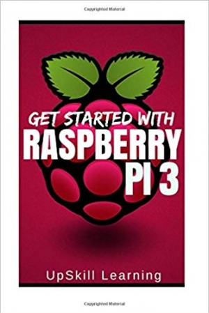 Download Raspberry Pi 3: Get Started With Raspberry Pi 3: A Simple Guide To Understanding And Programming Raspberry Pi 3 (Raspberry Pi 3 User Guide, Python Programming, Mathematica Programming) free book as epub format
