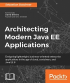Architecting Modern Java EE Applications: Designing lightweight, business-oriented enterprise applications in the age of cloud, containers, and Java EE 8Sebastian Daschner