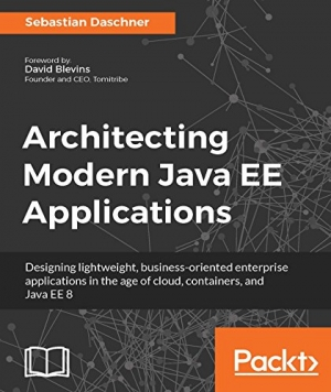 Download Architecting Modern Java EE Applications: Designing lightweight, business-oriented enterprise applications in the age of cloud, containers, and Java EE 8Sebastian Daschner free book as pdf format