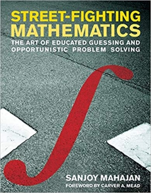 Download Street-Fighting Mathematics: The Art of Educated Guessing and Opportunistic Problem Solving (The MIT Press) free book as pdf format