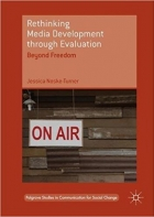 Rethinking Media Development through Evaluation Beyond Freedom (Palgrave Studies in Communication for Social Change)