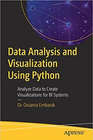 Download Data Analysis and Visualization Using Python: Analyze Data to Create Visualizations for BI Systems free book as pdf format