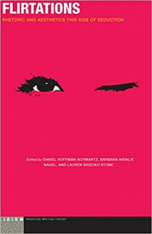 Download Flirtations: Rhetoric and Aesthetics This Side of Seduction (Idiom: Inventing Writing Theory) free book as pdf format