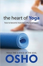 Book The Heart of Yoga: How to Become More Beautiful and Happy (OSHO Classics) free