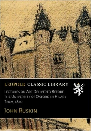 Download Lectures on Art Delivered Before the University of Oxford in Hilary Term, 1870 free book as pdf format